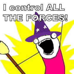 I control all the forces!