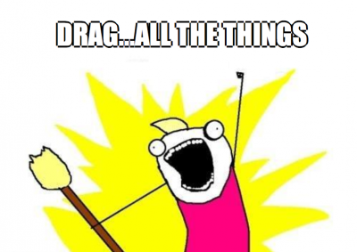 Drag all the things