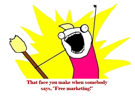 """That face you make when somebody says, """"Free Marketing."""""""