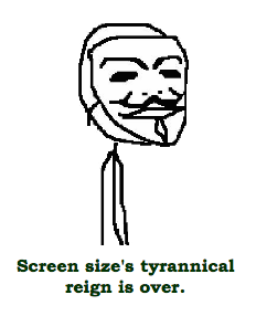 Screen size's tyrannical reign is over