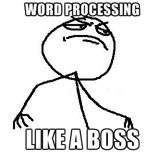 Word Processing...Like A Boss