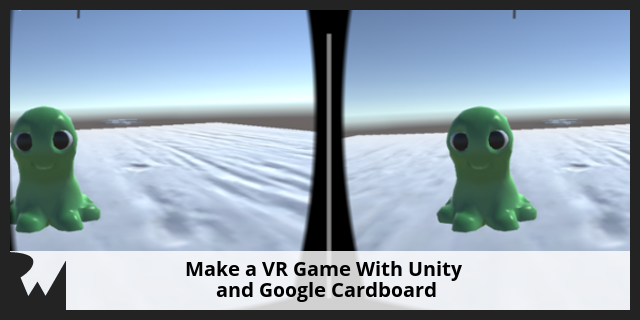 How to Make a VR Game With Unity and Google Cardboard