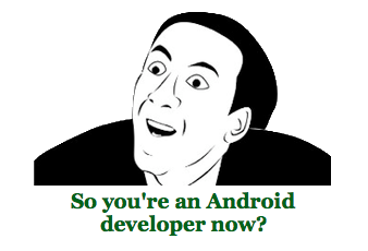 So you're an Android developer now?