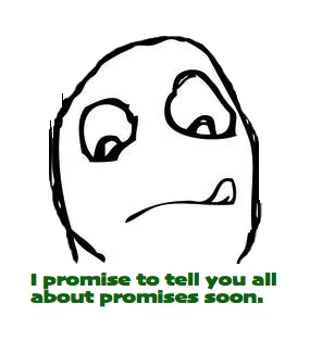I promise to tell you all about promises soon