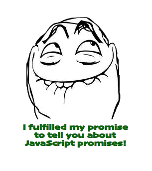 I fulfilled my promise to tell you about JavaScript promises!