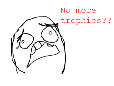 No more trophies??