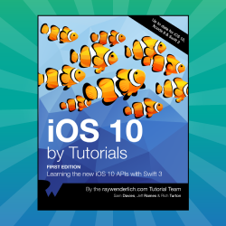 iOS 10 by Tutorials: 11 Chapters Now Available!