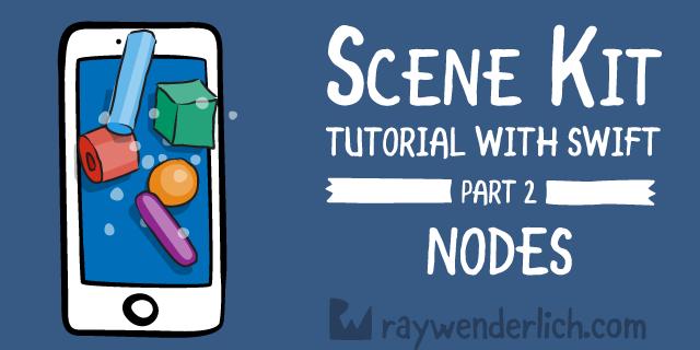 SceneKit Tutorial with Swift Part 2: Nodes | raywenderlich com