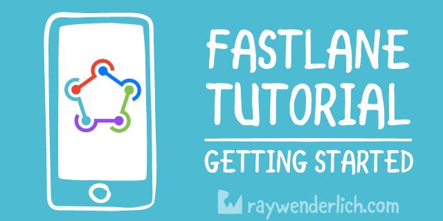 fastlane Tutorial: Getting Started | raywenderlich com