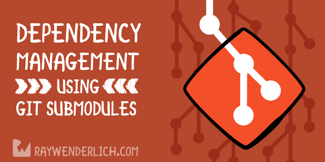 Dependency Management Using Git Submodules | raywenderlich com