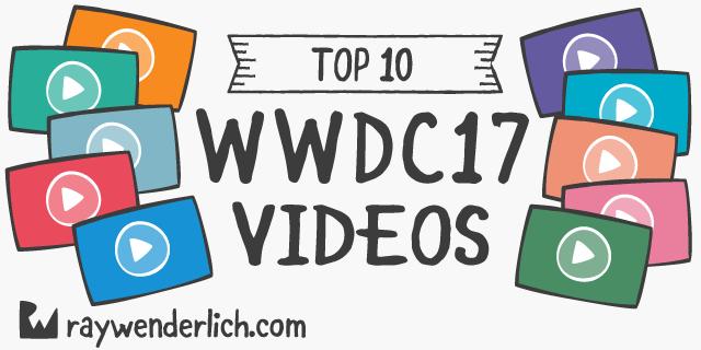 Top 10 WWDC 2017 Videos   raywenderlich com