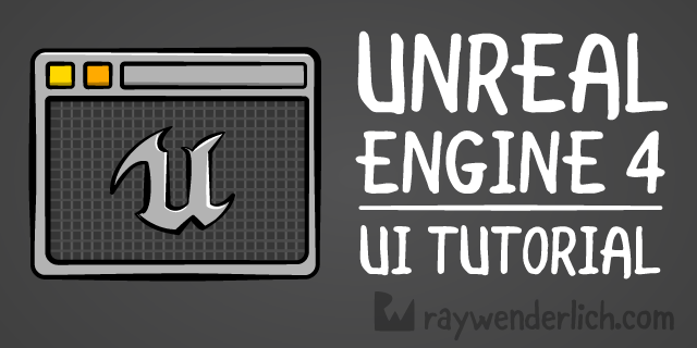 Unreal Engine 4 UI Tutorial | raywenderlich com