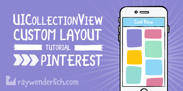 UICollectionView Custom Layout Tutorial: Pinterest | raywenderlich com