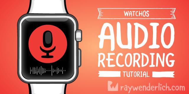Audio Recording in watchOS Tutorial | raywenderlich com