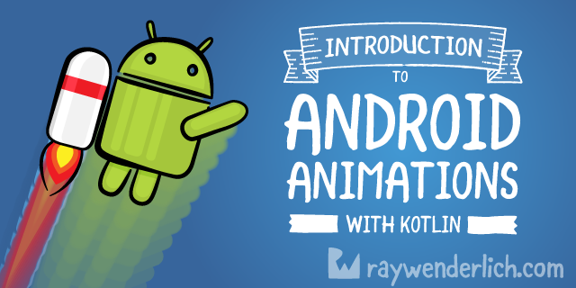Android Animation Tutorial with Kotlin | raywenderlich com