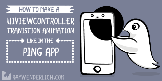 How To Make A UIViewController Transition Animation Like in the Ping App