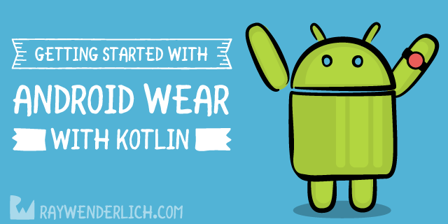 Getting Started with Android Wear with Kotlin | raywenderlich com