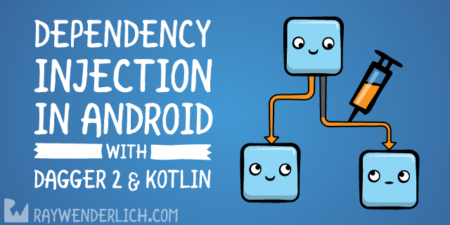 Dependency Injection in Android with Dagger 2 and Kotlin