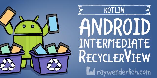 Intermediate RecyclerView Tutorial with Kotlin | raywenderlich com
