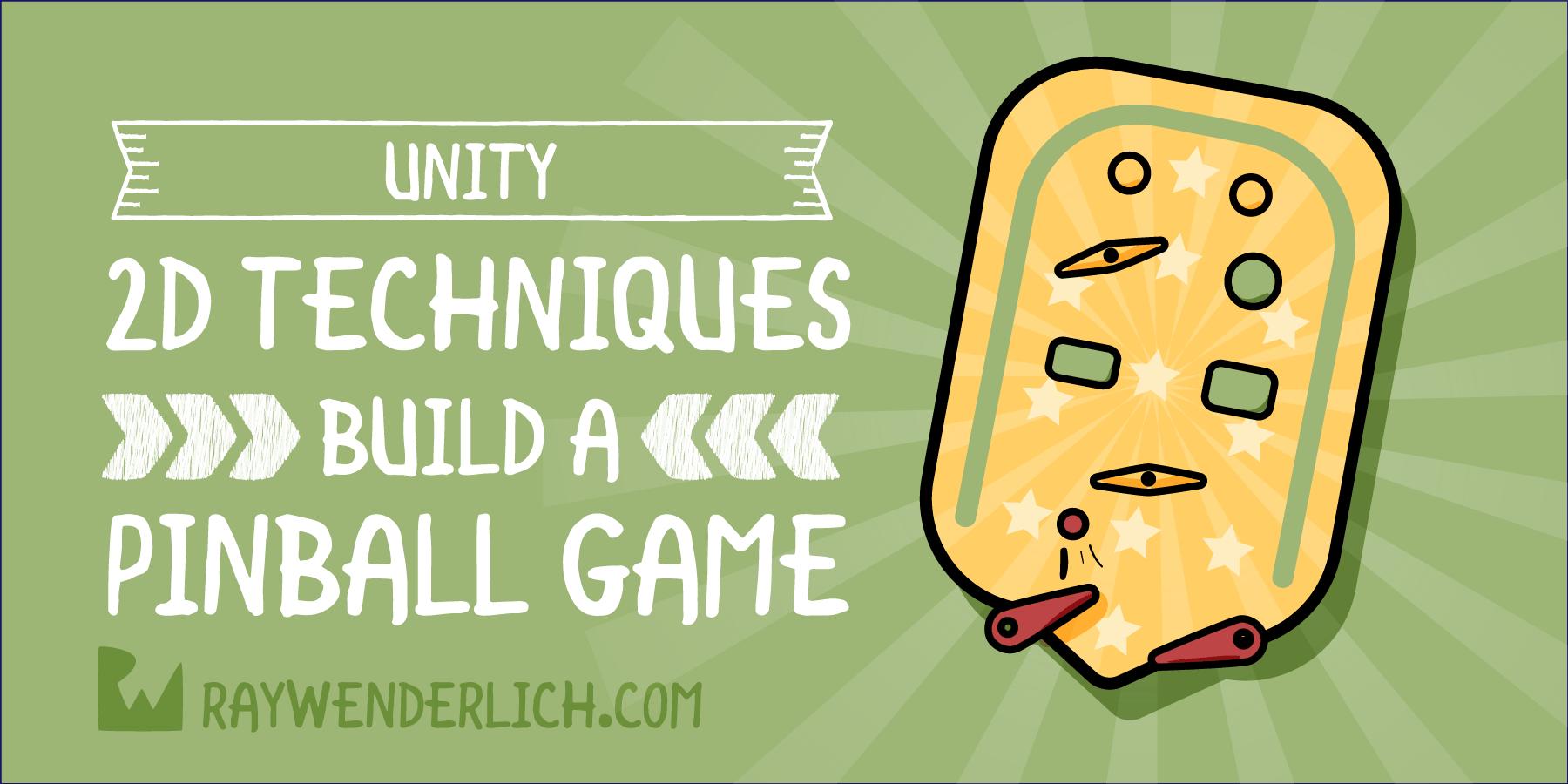Unity 2017 2D Techniques: Build a 2D Pinball game