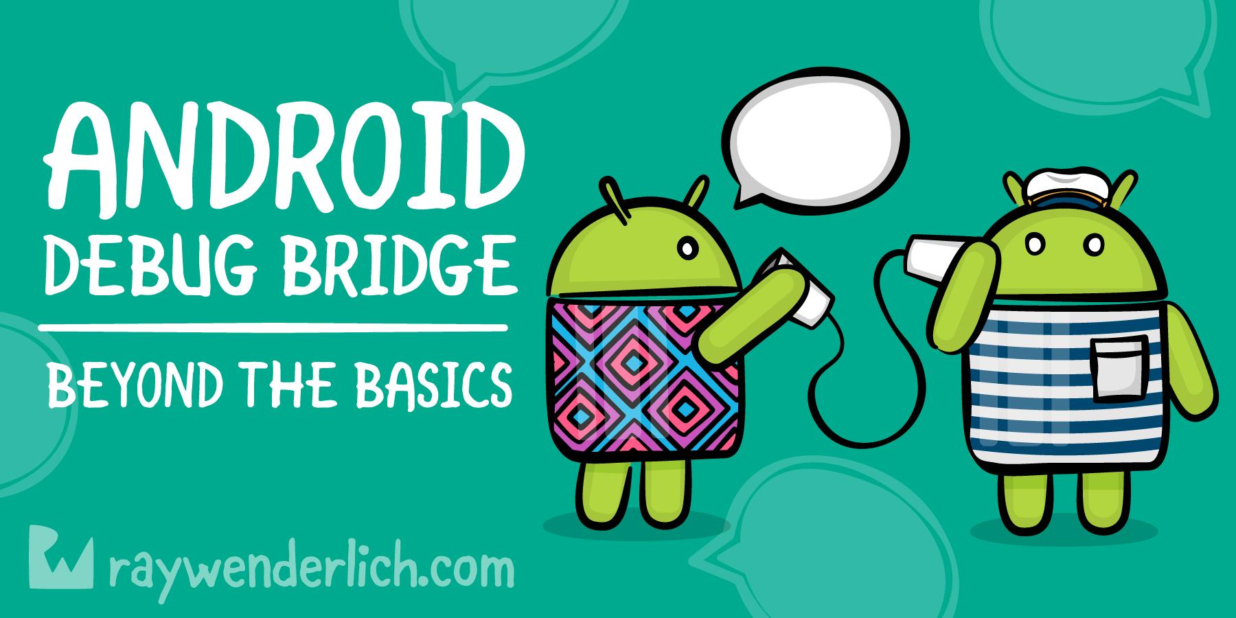 Android Debug Bridge (ADB): Beyond the Basics | raywenderlich com