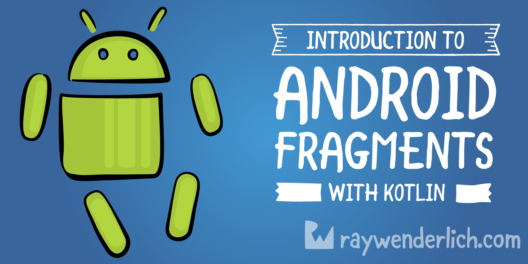 Android Fragments Tutorial: An Introduction with Kotlin