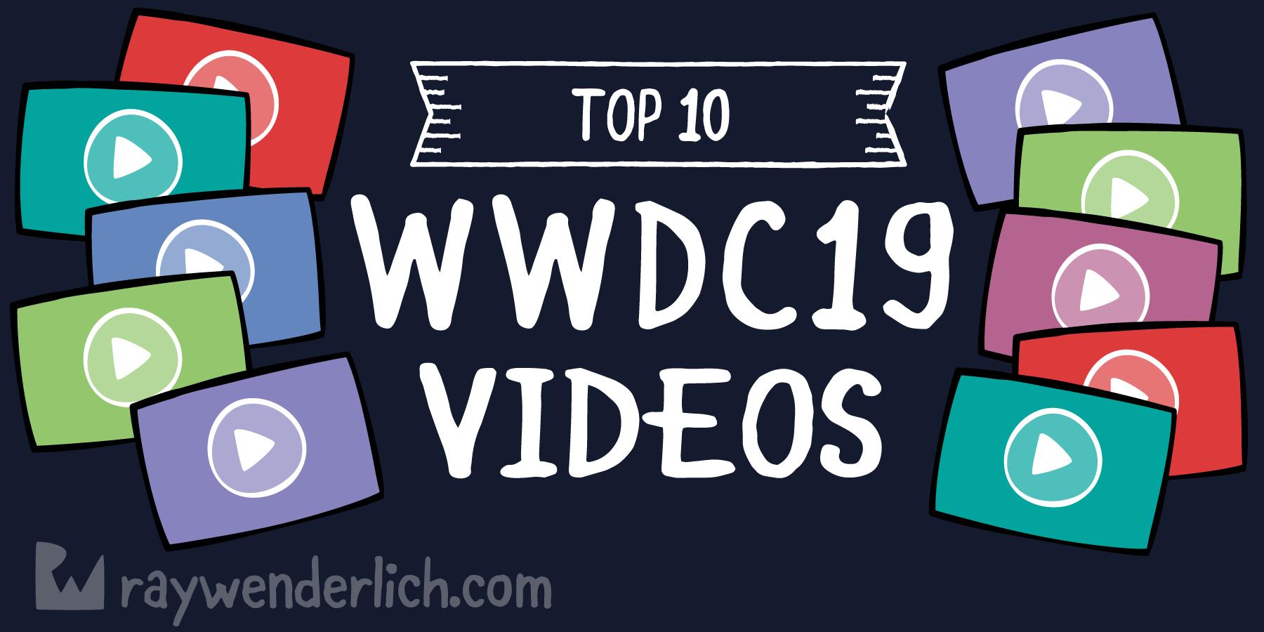 WWDC 2019 Top 10 Videos [FREE]