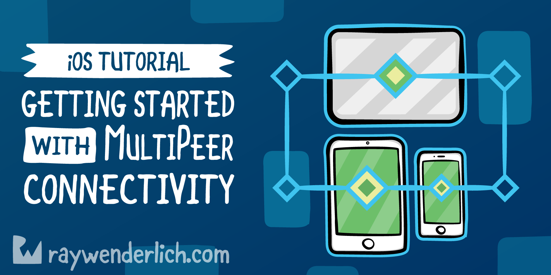 Getting Started with Multipeer Connectivity [FREE]