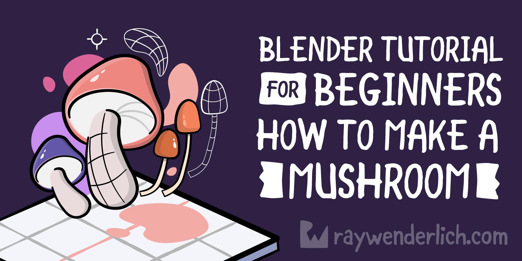 Blender Tutorial for Beginners: How To Make A Mushroom [FREE]