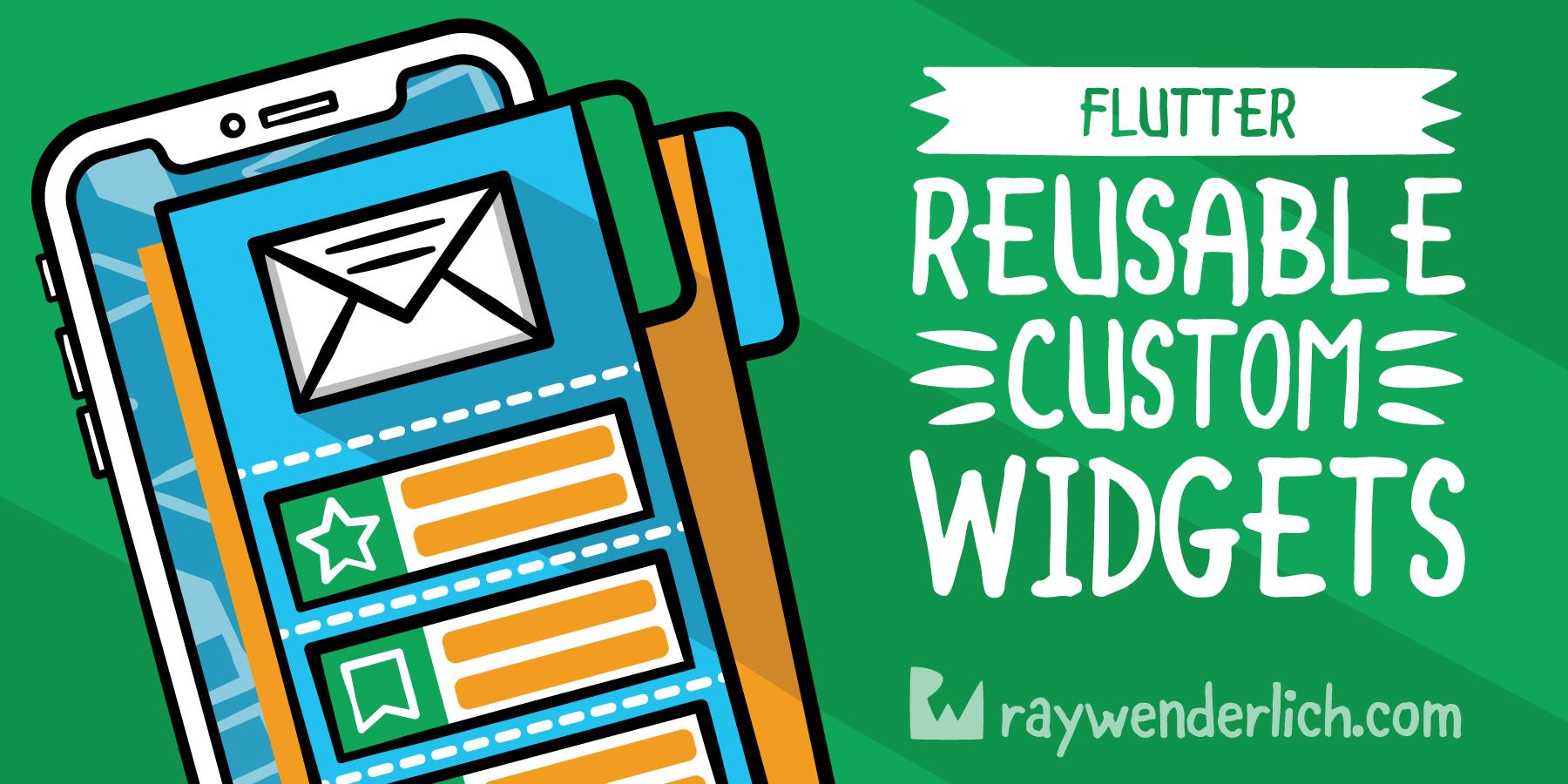 Creating Reusable Custom Widgets in Flutter [FREE]